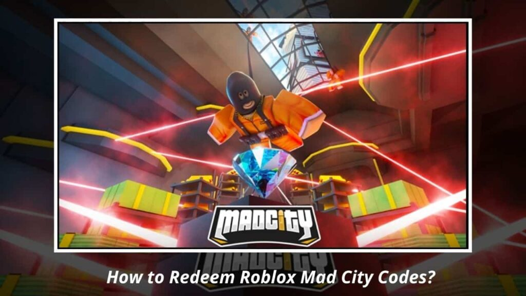 How to Redeem Roblox Mad City Codes?