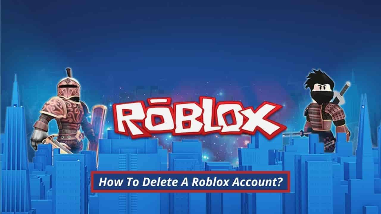 How To Delete A Roblox Account