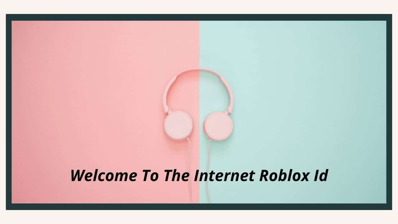 Welcome To The Internet Roblox Id